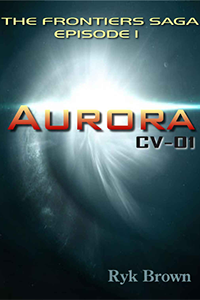 Ryk Brown - Aurora: CV-01, Episode 1 of the Frontiers saga